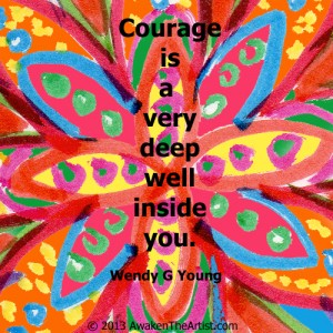 courage is a very deep well inside you WENDY